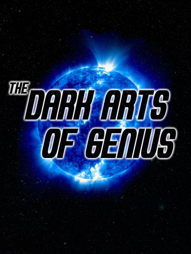 The Dark Arts of Genius